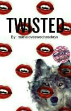 Twisted | ✔ by marialoveswednesdays