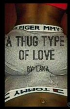 A Thug Type Of Love by Adore_Laka