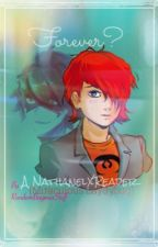 + Forever? +(Nathanael X Reader)                                       (On hold) by RandomBaymaxStuff