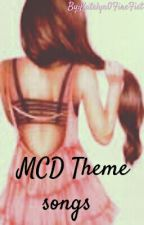 MCD Theme Songs   by Empress__Katelyn