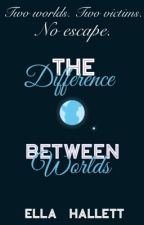The Difference Between Worlds by Ella-Vader
