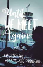 Until we meet again[Short Story] by architectkhim