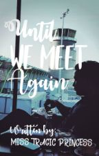 Until we meet again[Short Story] by MaiChard_Fan