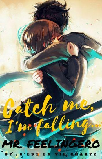 Catch Me, I'm Falling...Mr Feelingero