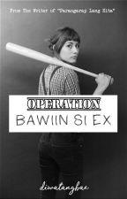 OPERATION: Bawiin si Ex by diwatangbae