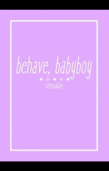 Behave, Babyboy ❤️
