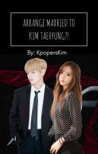 Arrange Married to Kim Taehyung?! (HIATUS~) by KpopersKim