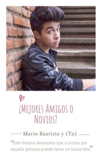 ❤¿Mejores Amigos? o ¿Novios?❤ Mario Bautista & Tú (Tn)