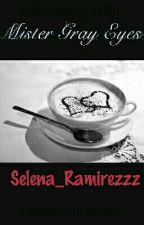 Mister Gray Eyes by Selena_Ramirezzz