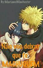 Não Vou Deixar Que Te Machuquem (Naruto) by MarianeWinchester