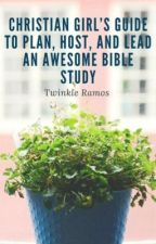 Christian Girls Guide to Plan, Host, and Lead an Awesome Bible Study by musiclover1347