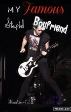 My Famous, Stupid Boyfriend- 5SOS Fanfiction by wachter123