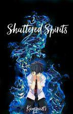 Shattered Spirits by Kayspaz15
