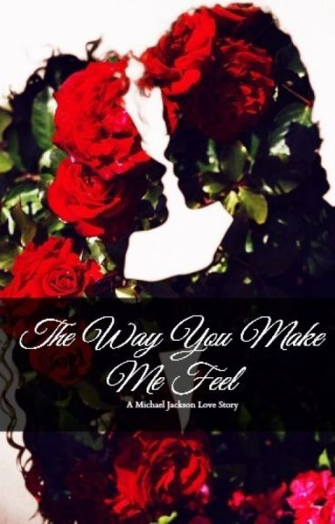 The Way You Make Me Feel - A Michael Jackson Love Story