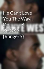 He Can't Love You The Way I Do .......... A RGOKY {Ranger$} by _TrillestJay_