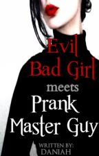 Evil Bad Girl meets Prank Master Guy  (Ch. 1 - 20 REVISED/EDITED!) by LazyExcuseOfASister
