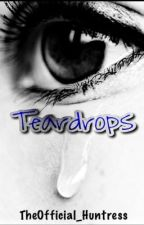 Teardrops (Dick Grayson Love Story) by TheOfficial_Huntress