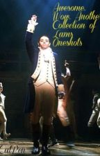 Awesome. Wow. Another Collection of Lams Oneshots by hamiltonsaysnope