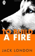 To Build a Fire (Jack London) by RealLifeBooks5