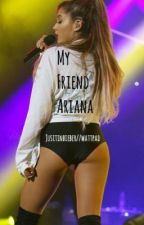 My Friend Ariana-Jariana fanfiction by jusitinbieber