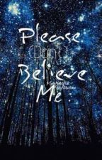 Please [Don't] Believe Me  by MateNateiplier