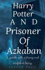 Harry potter And Prisoner Of Azkaban by purposeuahl