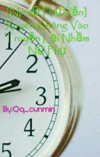 [Np,nữ Phụ Văn] Xuyên Không Vào Truyện Lại Nhầm Nữ Phụ by Qq_cunmin