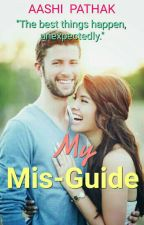 My Mis- Guide (Completed√) by Aaliya2106