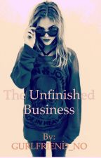 The Unfinished Business (BOOK 2) by GURLFRIEND_NO