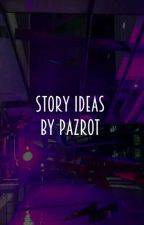 Story Ideas by Pazrot by -augusta