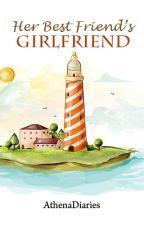 Her Best Friend's Girlfriend  by AthenaDiaries