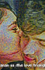 Manan ss : The Love Triangle by gunn_anmol10