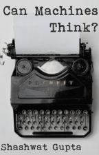 Can Machines Think? by ShashuGupta