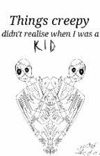Things I Didn't Realise We're Creepy When I Was A Kid by Wonder4Wonder