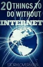 20 Things to do without the internet by storylover5555