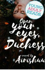 Open Your Eyes, Duchess | ✔ by Airishuu