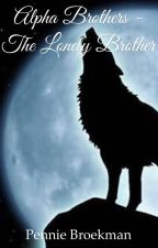 Alpha Brothers - the Lonely Brother (book 3) by penniebroekman1