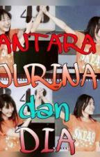 Antara JURINA dan DIA by JRna48