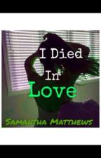 I Died In Love (#Wattys2016) by SamanthaSaurs69