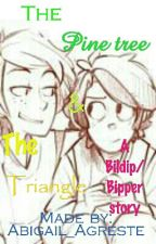 The Pine Tree & The Triangle (A Billdip/Bipper Story) by Abigail_Agreste
