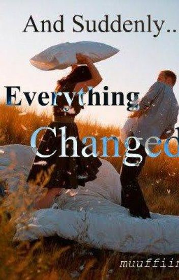 And Suddenly... Everything Changed