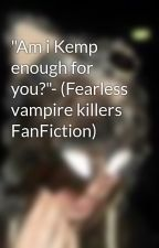 """Am i Kemp enough for you?""- (Fearless vampire killers FanFiction) by The_Vigilante"