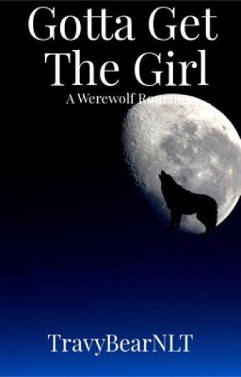 Gotta Get The Girl [Werewolf Romance]