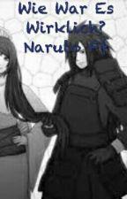 Wie War Es Wirklich?  Naruto Ff    (Pausiert) by madara989