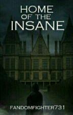 Home Of The Insane  ( # Watty2016 ) by fandomfighter731