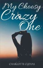 My Choosy Crazy One (COMPLETED) by Charlotte_Cuevas