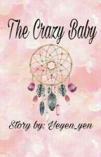 The Crazy Baby by yeyen_yen