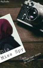 Dia Miss Spy ||ON HOLD|| by AisyOfficial