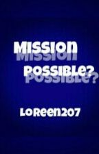 Mission possible? by Loreen207
