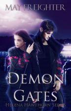 Demon Gates (Helena Hawthorn Series #2) by MayFreighter